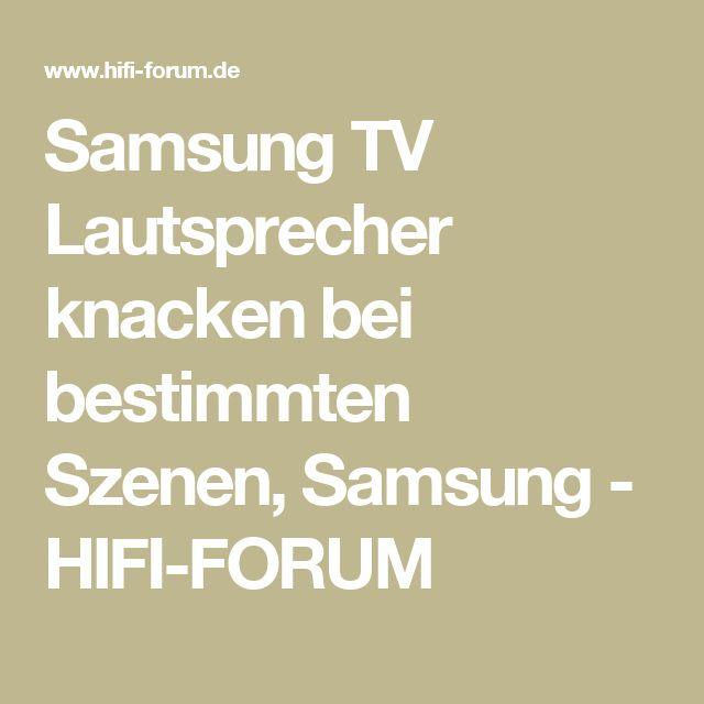 Samsung TV Lautsprecher knacken bei bestimmten Szenen, Samsung - HIFI-FORUM