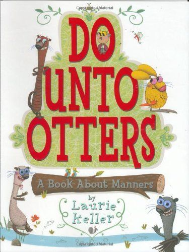 Do Unto Otters: A Book About Manners by Laurie Keller, http://www.amazon.com/dp/0805079963/ref=cm_sw_r_pi_dp_HUKprb1W31CTP