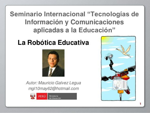 """Seminario Internacional """"Tecnologías de Información y Comunicaciones aplicadas a la Educación"""" Autor: Mauricio Galvez #robótica#educación"""