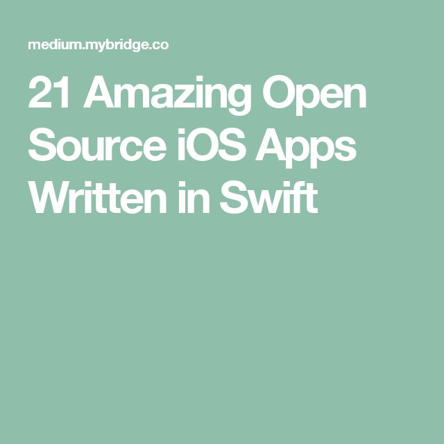 21 Amazing Open Source iOS Apps Written in Swift