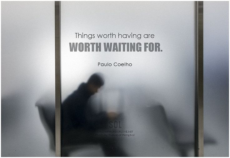 Things worth having are worth waiting for. - Paulo Coelho #patience #quotes #inspirational #inspirationalquotes #inspirationalwords #picturequote #pictures