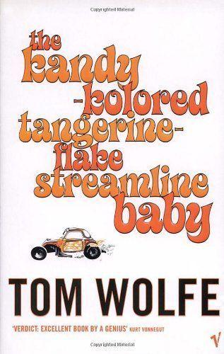 The Kandy-Kolored Tangerine-Flake Streamline Baby. Tom Wolfe Tom Wolfe Vintage F