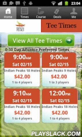 Indian Peaks Golf Tee Times  Android App - playslack.com , The Indian Peaks Golf app includes custom tee time bookings with easy tap navigation and booking of tee times. The app also supports promotion code discounts with a deals section, course information and an account page to look up past reservations and share these reservations with your playing partners via text and email.
