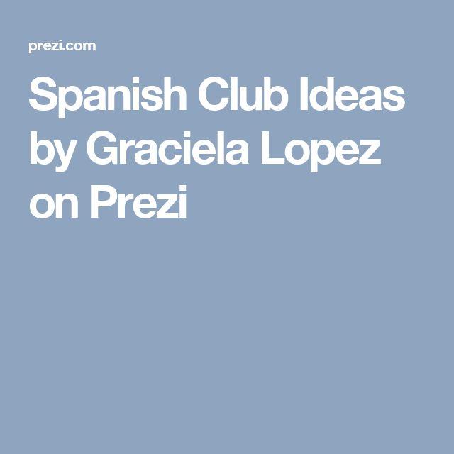 Spanish Club Ideas by Graciela Lopez on Prezi