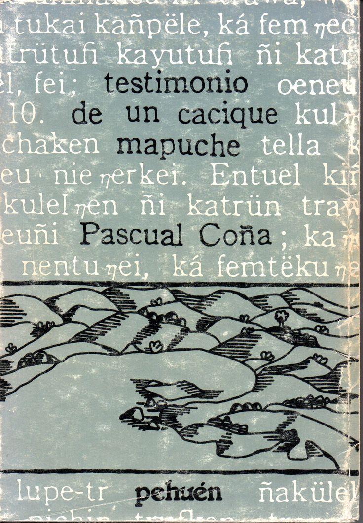 Lonco Pascual Coña ñi tuculpazugun = Testimonio de un cacique mapuche.
