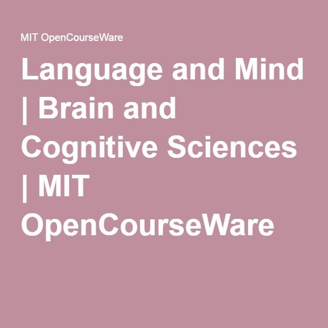 Language and Mind | Brain and Cognitive Sciences | MIT OpenCourseWare