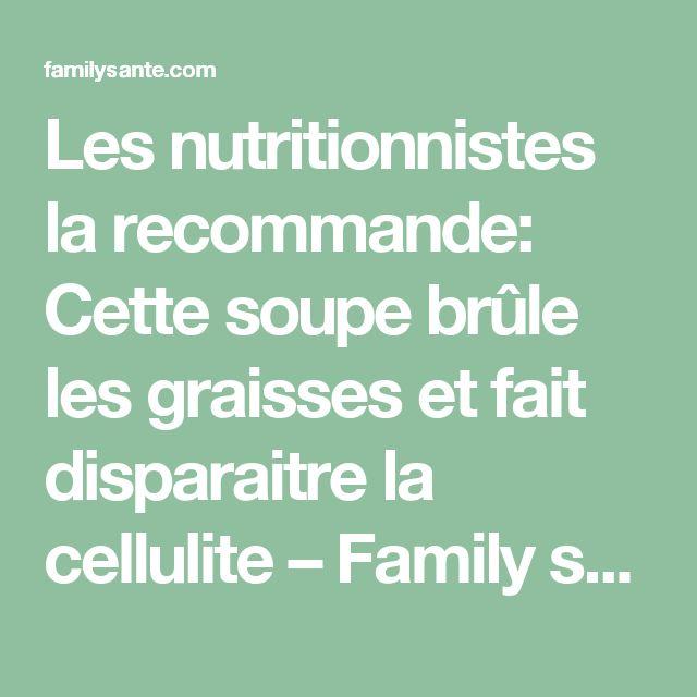 Les nutritionnistes la recommande: Cette soupe brûle les graisses et fait disparaitre la cellulite – Family santé
