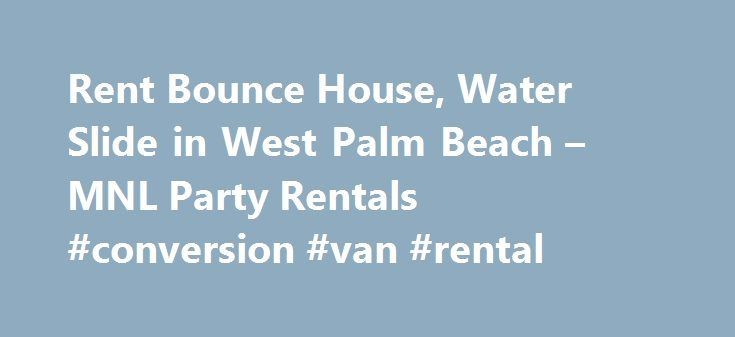 Rent Bounce House, Water Slide in West Palm Beach – MNL Party Rentals #conversion #van #rental http://rentals.remmont.com/rent-bounce-house-water-slide-in-west-palm-beach-mnl-party-rentals-conversion-van-rental/  #rentals houses # Bounce Houses, Water Slides, Interactive Bouncers, Fun Food Machines, Ponies, Trains and More! Having a birthday party, a company event, a family picnic, or just a good old outdoors get-together, then let MNL Party Rentals cater to your every need. Whether you are…