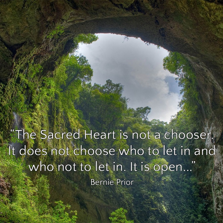 The Sacred Heart is not a chooser. It does not choose who to let in and who not to let in. It is open...