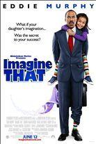 Imagine That (2009). Starring: Eddie Murphy, Thomas Haden Church, Nicole Ari Parker, DeRay Davis, Ronny Cox, Vanessa Williams, Timm Sharp, Yara Shahidi and Martin Sheen
