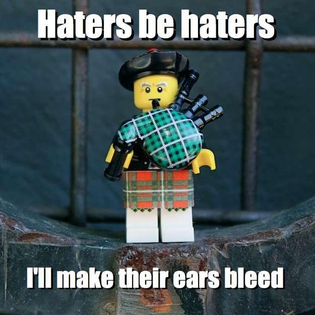 Haters be haters - I'll make their ears bleed via brickmeme.com