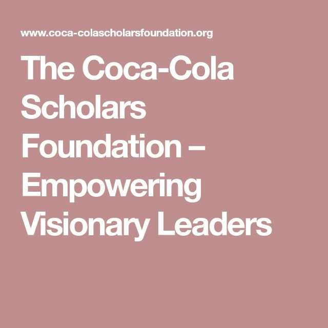 The Coca-Cola Scholars Foundation – Empowering Visionary Leaders