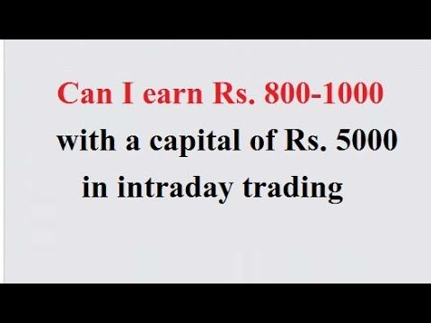 Can I earn Rs. 800-1000 with a Capital of Rs. 5000 in Intraday Trading E...