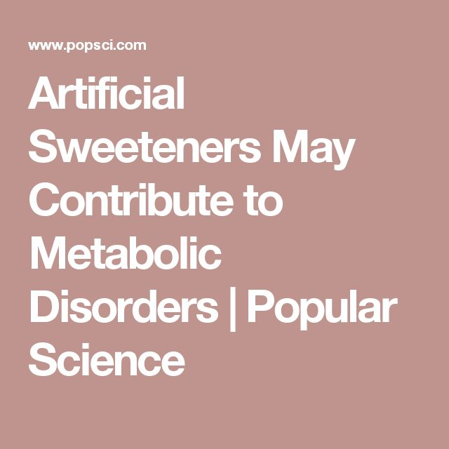 Artificial Sweeteners May Contribute to Metabolic Disorders | Popular Science