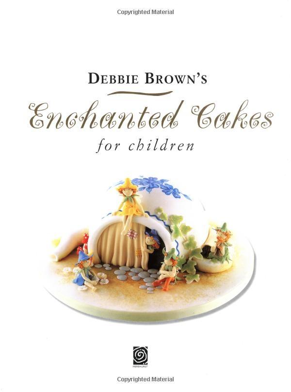 Amazon.com: Enchanted Cakes for Children (Merehurst Cake Decorating) (0676251818499): Debbie ...