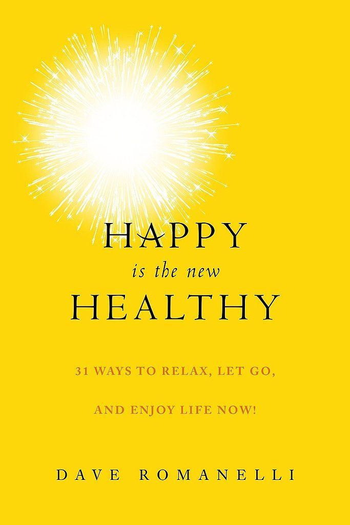 Happy Is the New Healthy will provide you with 31 ways to relax, let go, and start enjoying life right this instant. Out Jan. 6