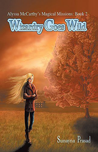 Mythical Books: bound to face consequences - Wizardry Goes Wild (Alyssa McCarthy's Magical Missions #2) by Sunayna Prasad