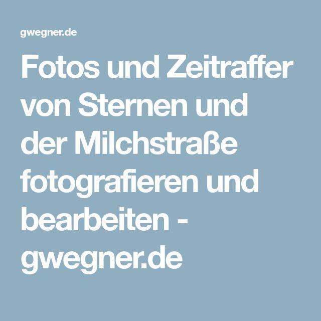 Fotos und Zeitraffer von Sternen und der Milchstraße fotografieren und bearbeiten - gwegner.de