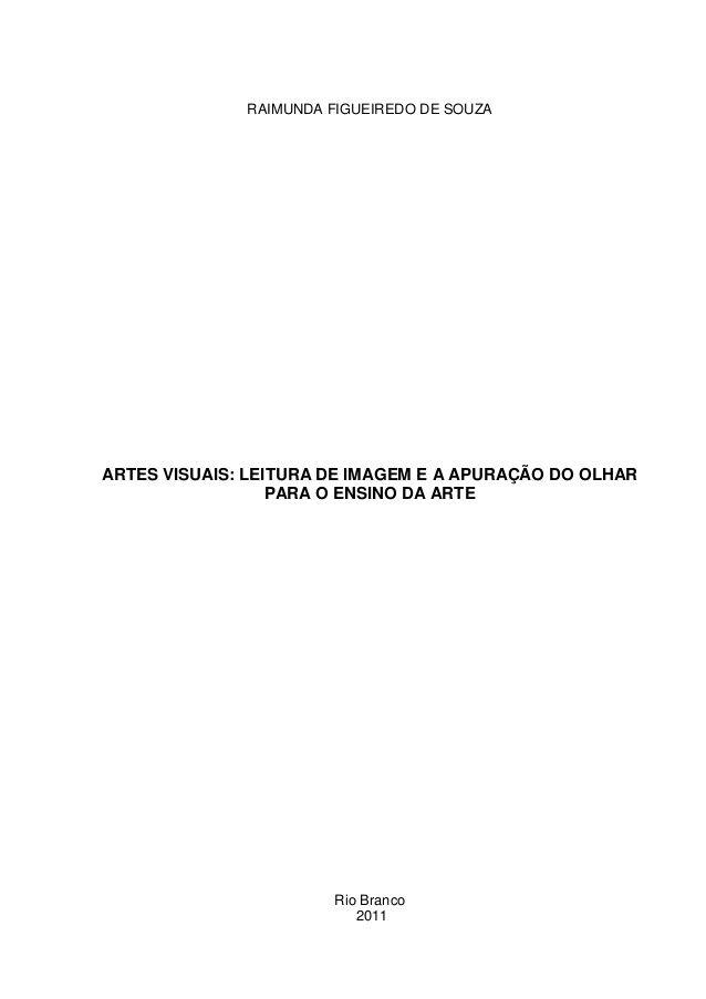 RAIMUNDA FIGUEIREDO DE SOUZAARTES VISUAIS: LEITURA DE IMAGEM E A APURAÇÃO DO OLHAR                  PARA O ENSINO DA ARTE ...