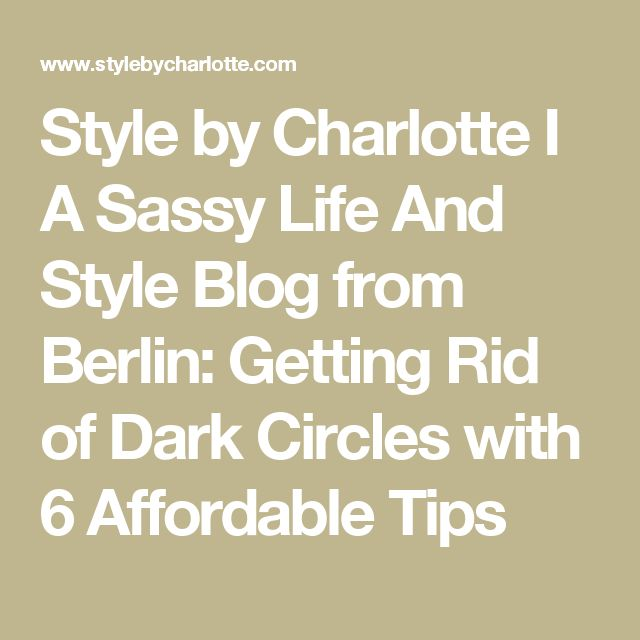 Style by Charlotte I A Sassy Life And Style Blog from Berlin: Getting Rid of Dark Circles with 6 Affordable Tips