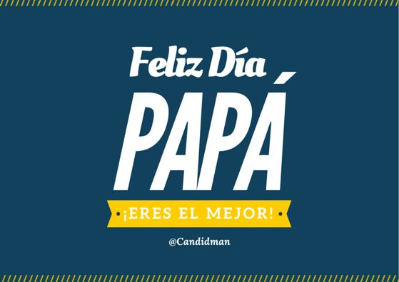 #Feliz Día #Papa ¡Eres el mejor! @candidman #Frases #DiaDelPadre