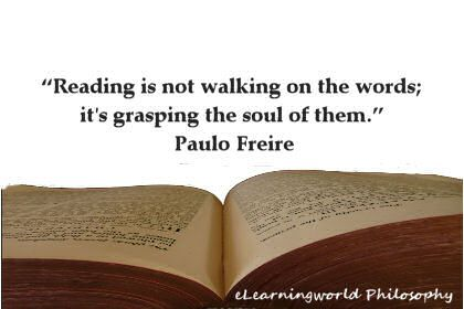 """Reading is not walking on the words; it's grasping the soul of them."" Paulo Freire"