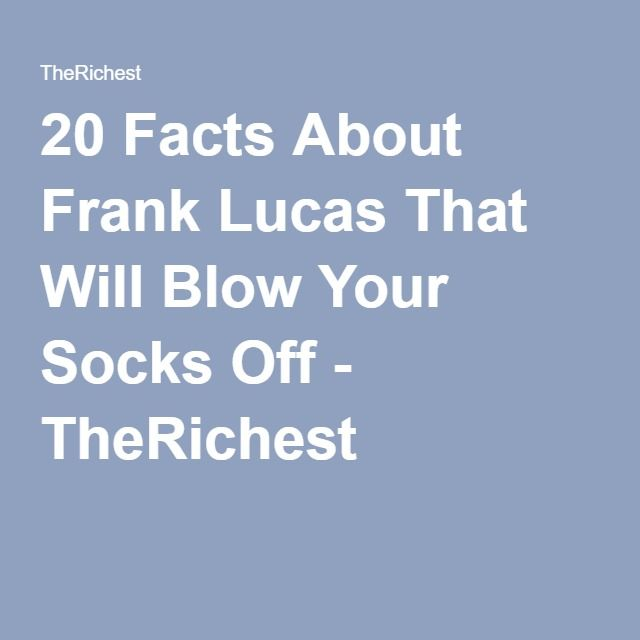 20 Facts About Frank Lucas That Will Blow Your Socks Off - TheRichest