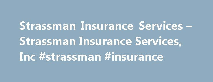 Strassman Insurance Services – Strassman Insurance Services, Inc #strassman #insurance http://utah.remmont.com/strassman-insurance-services-strassman-insurance-services-inc-strassman-insurance/  # Strassman Insurance Services They're the things you think about when you're all alone. About your business. And your home. What if there's a fire? Or a tornado? Am I covered? What should being covered actually cost? We understand the bumps in the night. We've seen them before. And we can make them…