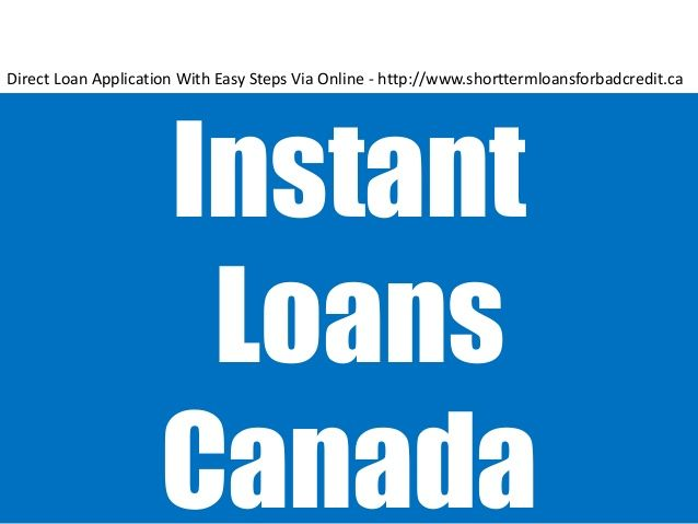 Instant Loans Canada Direct Loan Application With Easy Steps Via Online Medium - http://www.slideshare.net/mindyfloridian/instant-cash-loans-today-in-canada-with-less-trouble-using-online-mode