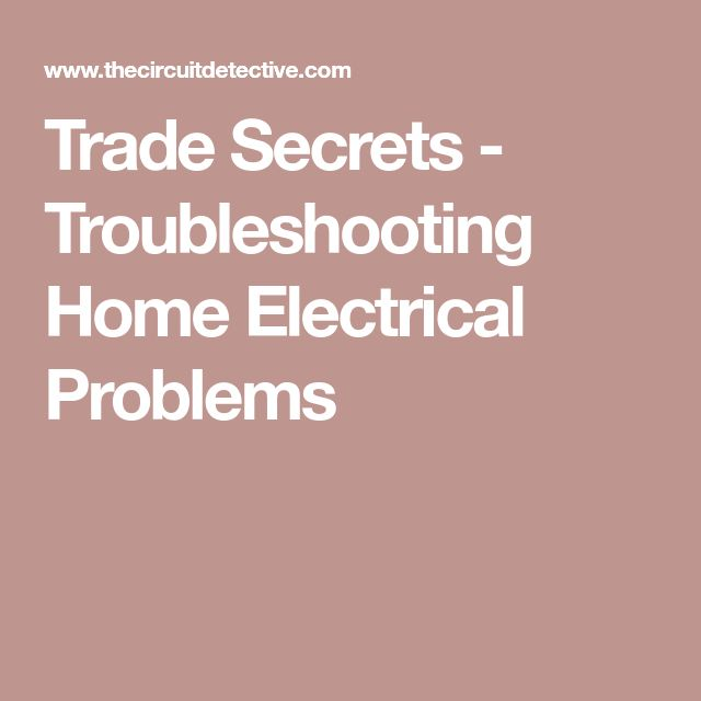 Trade Secrets Troubleshooting Home Electrical Problems Build Pinterest Secret And