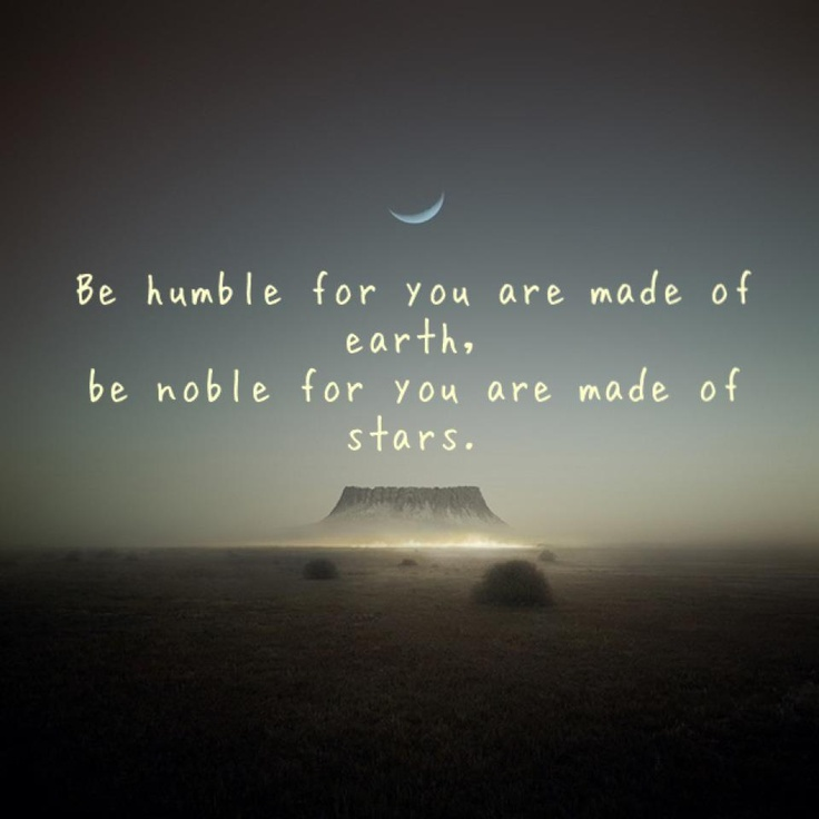 Be Humble and Be Noble .....: Thoughts, Inspiration, Archangel Michael, Stars, Motivation Quotes, Be Humble, Noble, Earth, Love Words