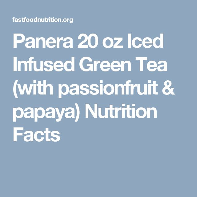 Panera 20 oz Iced Infused Green Tea (with passionfruit & papaya) Nutrition Facts