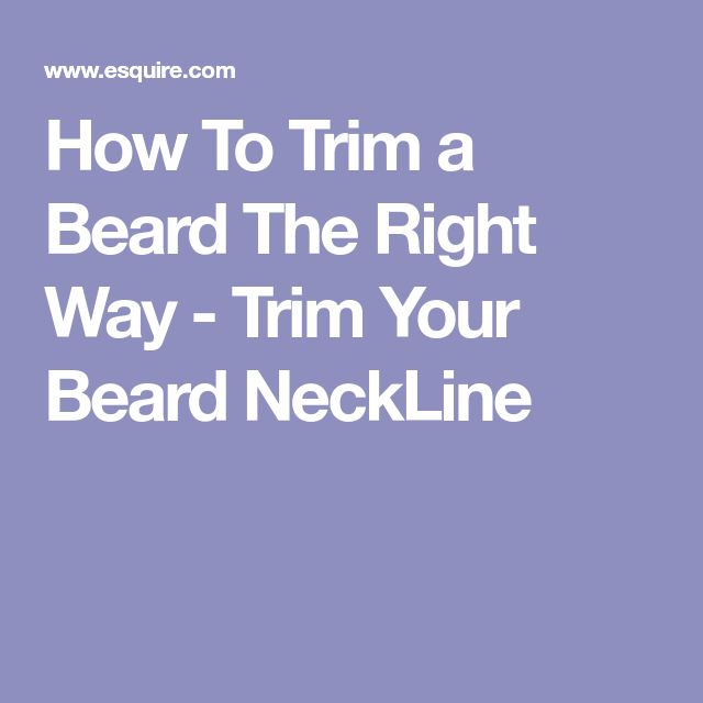 How To Trim a Beard The Right Way - Trim Your Beard NeckLine