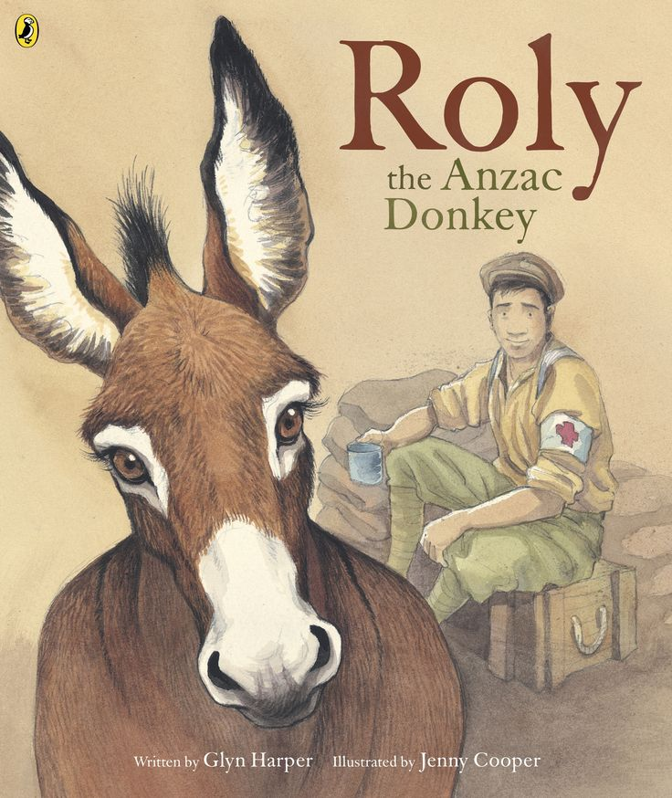 """Roly the Anzac donkey"", by Glyn Harper & Jenny Cooper - Based on real people and events, this is the heartwarming story of Richard Alexander Henderson, a soldier in the New Zealand Medical Corps, and the donkey he discovers wandering and hungry on a Gallipoli road."
