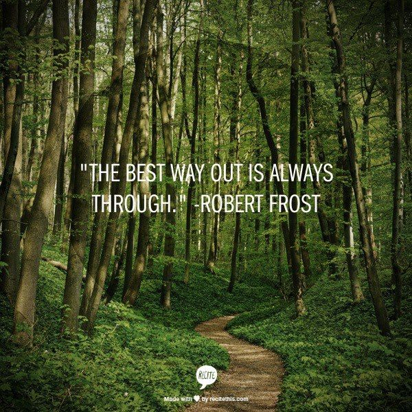 """Robert Frost: """"The best way out is always through."""""""