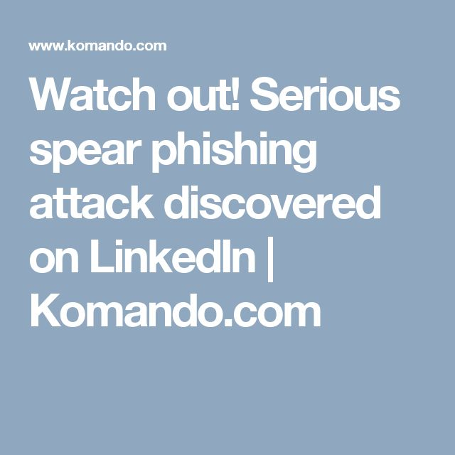 Watch out! Serious spear phishing attack discovered on LinkedIn   Komando.com