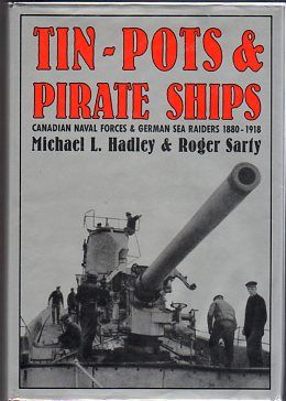Tin-pots and Pirate Ships: Canadian Naval Forces and German Sea Raiders, 1880-1918, by Michael L. Hadley and Roger Sarty.