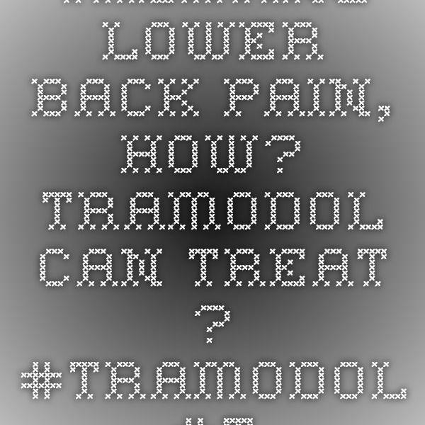 Treating lower back pain, How? TRAMODOL can treat ?  #TRAMODOL #TRAMADOL