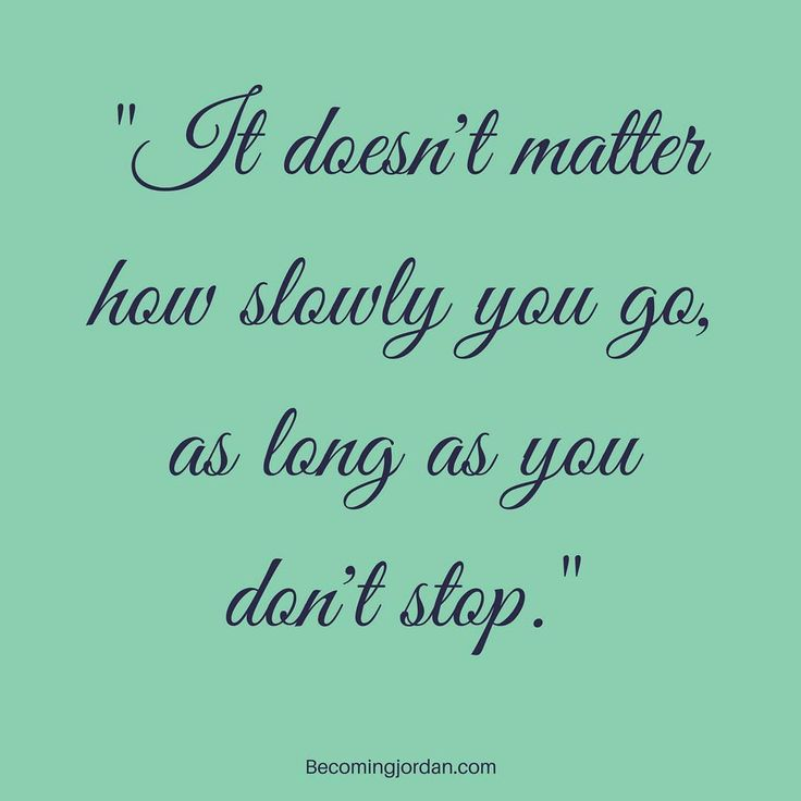 """""""It doesn't matter how slowly you go, as long as you don't stop."""" #motivation #motivationalquote #motivationalquotes #lifequote"""