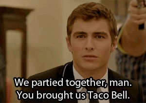 You brought us Taco Bell! <3