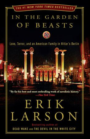 In the Garden of Beasts by Erik Larson | PenguinRandomHouse.com  Amazing book I had to share from Penguin Random House