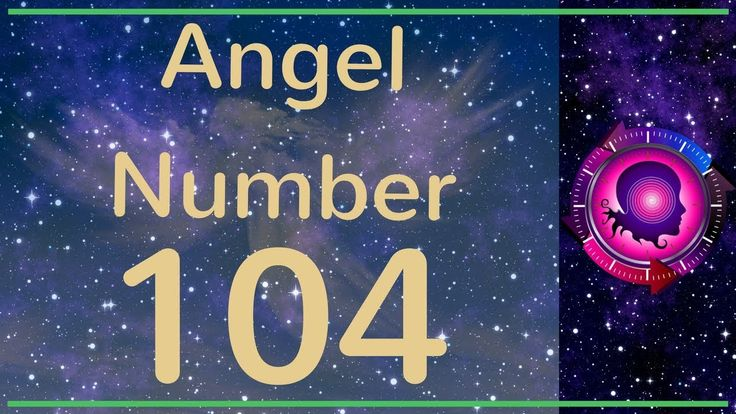 Angel Number 104: The Meanings of Angel Number 104