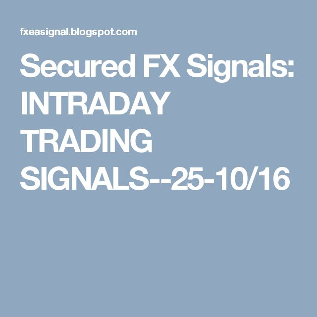 Secured FX Signals: INTRADAY TRADING SIGNALS--25-10/16