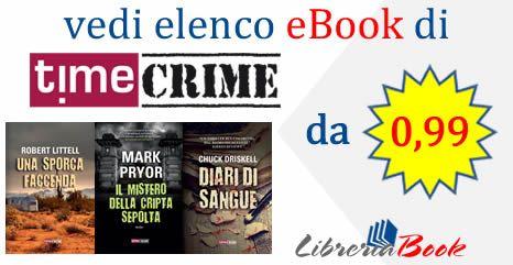 Su Libreriabook gli eBook di TIME CRIME da € 0,99.  Passa l'estate leggendo eBook di qualità, suspence, thriller, ovunque sei, con Libreriabook.  L'elenco completo e maggiori informazioni su : http://short.bli.pw/SPDHT