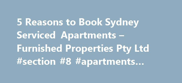 5 Reasons to Book Sydney Serviced Apartments – Furnished Properties Pty Ltd #section #8 #apartments #for #rent http://apartment.remmont.com/5-reasons-to-book-sydney-serviced-apartments-furnished-properties-pty-ltd-section-8-apartments-for-rent/  #holiday apartments sydney # Furnished and Serviced Apartments in Sydney & Melbourne Booking Serviced Apartments in Sydney Sunday 07, February 2016 Many people across the country are discovering that serviced apartments in Sydney offer a rewarding…
