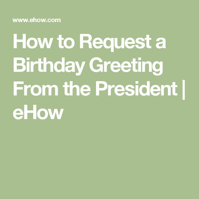 How to Request a Birthday Greeting From the President | eHow