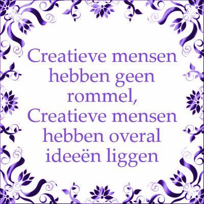 Creatieve mensen hebben geen rommel, creatieve mensen hebben overal ideeën liggen.