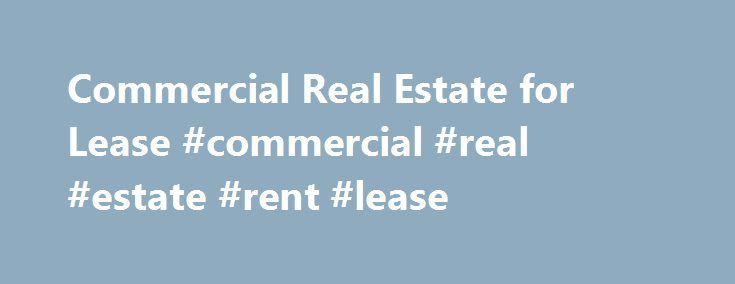 Commercial Real Estate for Lease #commercial #real #estate #rent #lease http://commercial.remmont.com/commercial-real-estate-for-lease-commercial-real-estate-rent-lease/  #commercial real estate for lease # Commercial Real Estate Advisors Featured Listings For Lease For Sale SIGN UP TO RECEIVE OUR EXCLUSIVE SALE LISTINGS, OFF MARKET DEALS & MARKET REPORTS