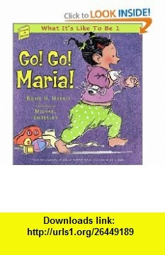 Go! Go! Maria! What Its Like To Be 1 (Harris, Robie H. Growing Up Stories, 2.) Robie H. Harris, Michael Emberley , ISBN-10: 0689832583  ,  , ASIN: B000KHXBO0 , tutorials , pdf , ebook , torrent , downloads , rapidshare , filesonic , hotfile , megaupload , fileserve