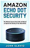 Free Kindle Book -   Amazon Echo Dot Security: The Ultimate Amazon Echo Guide and Manual to Improve the Security of Your Alexa Device (Amazon Echo and Amazon Echo Dot User Guide Book 1)